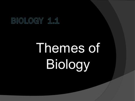 Themes of Biology.  Biology is the study of life.