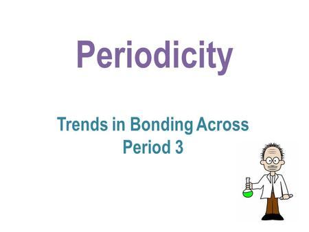 Periodicity Trends in Bonding Across Period 3. On crossing period 3, the ionisation energies of the elements increase so it becomes more difficult to.
