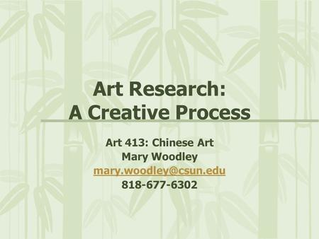 Art Research: A Creative Process Art 413: Chinese Art Mary Woodley 818-677-6302.