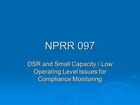 NPRR 097 DSR and Small Capacity / Low Operating Level Issues for Compliance Monitoring.