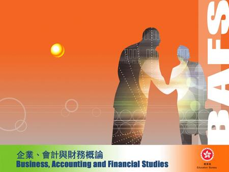 Curriculum framework Principles of Accounts Business, Accounting and Financial Studies Commerce HKCEE Principles of Accounts Business Studies HKALE BAFS.