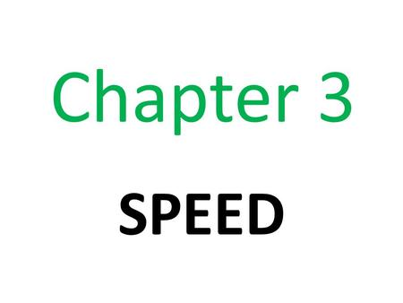 Chapter 3 SPEED. Distance = Speed X Time Answer can be in metres (m) or kilometres (km)