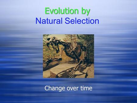 Evolution by Evolution by Natural Selection Change over time.