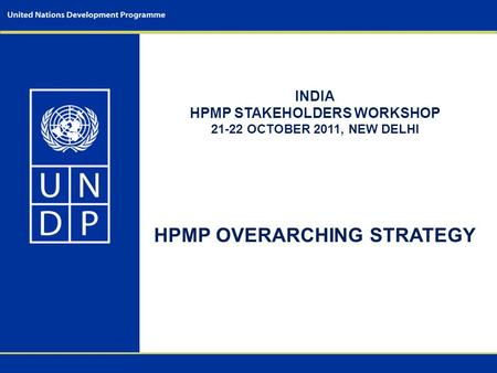 INDIA HPMP STAKEHOLDERS WORKSHOP 21-22 OCTOBER 2011, NEW DELHI HPMP OVERARCHING STRATEGY.