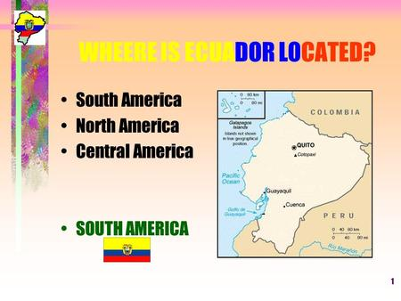 1 WHEERE IS ECUADOR LOCATED? South America North America Central America SOUTH AMERICA.
