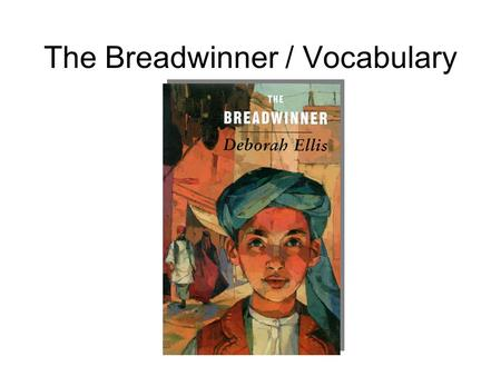The Breadwinner / Vocabulary. cease - to stop dol.gov.