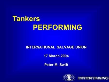 Tankers PERFORMING INTERNATIONAL SALVAGE UNION 17 March 2004 Peter M. Swift.