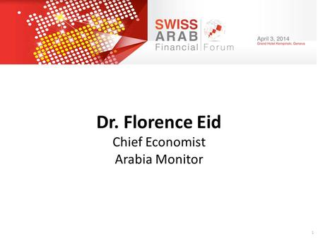 1 Dr. Florence Eid Chief Economist Arabia Monitor.