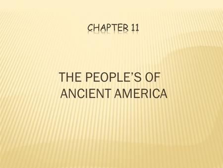 THE PEOPLE'S OF ANCIENT AMERICA. I. Postclassic Mesoamerica, 1000-1500 C.E. II. Aztec Society in Transition III. Twantinsuyu: World of the Incas IV. The.