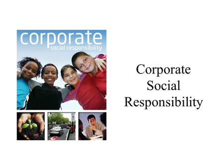 Corporate Social Responsibility. Big business have always been criticized. Beginning around the turn of the century, the crusading journalists shocked.
