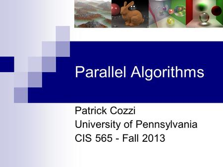Parallel Algorithms Patrick Cozzi University of Pennsylvania CIS 565 - Fall 2013.
