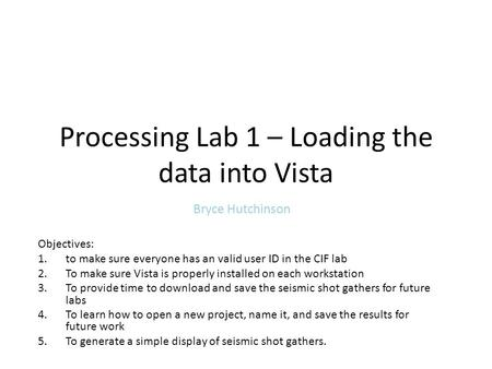 Processing Lab 1 – Loading the data into Vista Bryce Hutchinson Objectives: 1.to make sure everyone has an valid user ID in the CIF lab 2.To make sure.