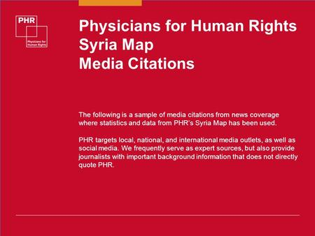 Physicians for Human Rights Syria Map Media Citations The following is a sample of media citations from news coverage where statistics and data from PHR's.