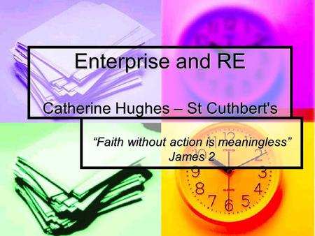 "Enterprise and RE Catherine Hughes – St Cuthbert's ""Faith without action is meaningless"" James 2."