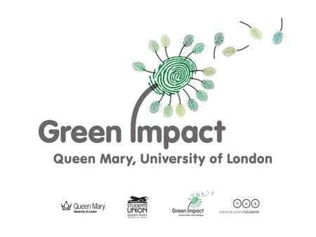 'Greening' Queen Mary 34% carbon reduction target by 2020 Developing a Sustainability Strategy Fairtrade Steering Group – aiming for FT certification.