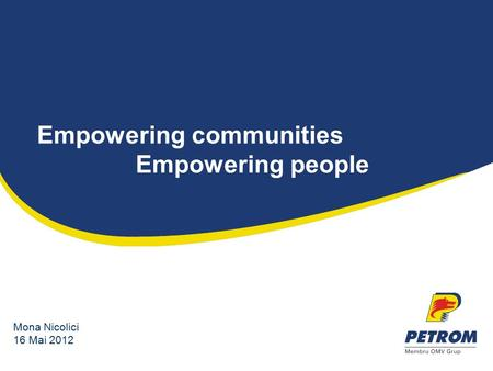 Empowering communities Empowering people Mona Nicolici 16 Mai 2012.
