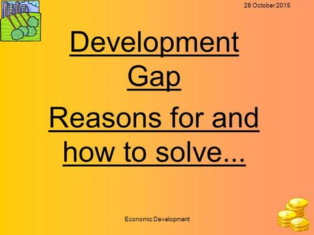 28 October 2015 Economic Development Development Gap Reasons for and how to solve...