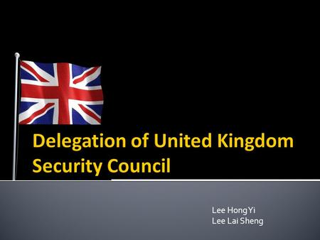 Lee Hong Yi Lee Lai Sheng.  United Kingdom shares warm ties with South Africa  Somalia ▪ Working with international partners and leading Security Council.