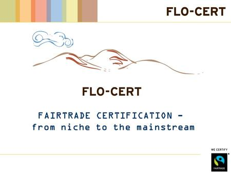 FAIRTRADE CERTIFICATION - from niche to the mainstream.
