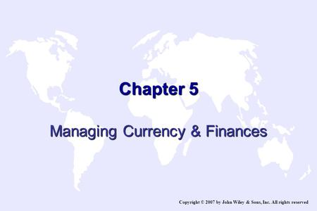 Chapter 5 Managing Currency & Finances Copyright © 2007 by John Wiley & Sons, Inc. All rights reserved.