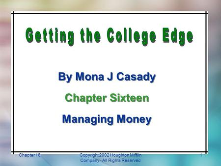 Chapter 16Copyright 2002 Houghton Mifflin Company - All Rights Reserved 1 By Mona J Casady Chapter Sixteen Managing Money By Mona J Casady Chapter Sixteen.