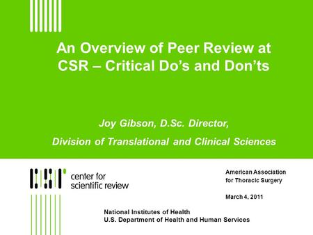 An Overview of Peer Review at CSR – Critical Do's and Don'ts Joy Gibson, D.Sc. Director, Division of Translational and Clinical Sciences American Association.