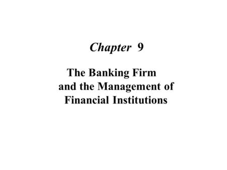chapter 10 banking and the management of financial institutions essay Financial institutions and markets fin-331-te  influence of the central banking system, innovation, and changes in institutional relationships the international.
