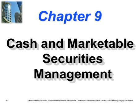 9.1 Van Horne and Wachowicz, Fundamentals of Financial Management, 13th edition. © Pearson Education Limited 2009. Created by Gregory Kuhlemeyer. Chapter.