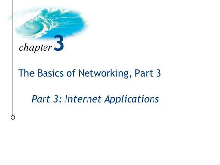 Part 3: Internet Applications The Basics of <strong>Networking</strong>, Part 3 chapter 3.
