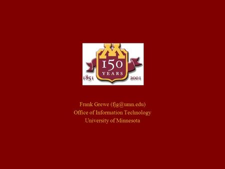 Frank Grewe Office of Information Technology University of Minnesota.