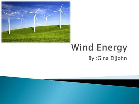 By :Gina DiJohn. Wind turbines convert the kinetic energy in the wind into mechanical power or electricity Can power homes, businesses, schools and pump.