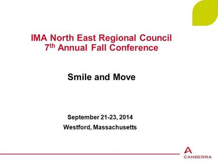 1 IMA North East Regional Council 7 th Annual Fall Conference Smile and Move September 21-23, 2014 Westford, Massachusetts.