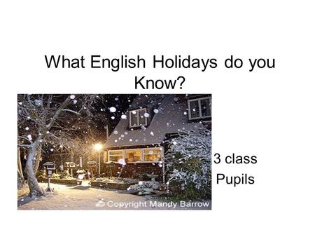 What English Holidays do you Know? 3 class Pupils.