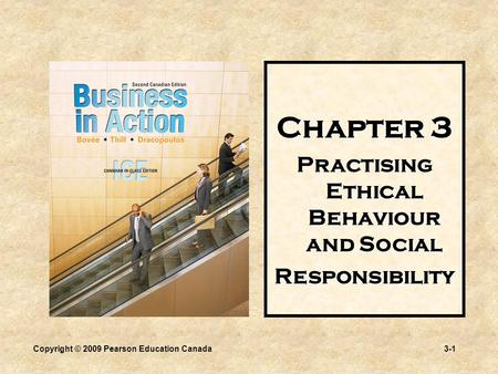 Copyright © 2009 Pearson Education Canada3-1 Chapter 3 Practising Ethical Behaviour and Social Responsibility.