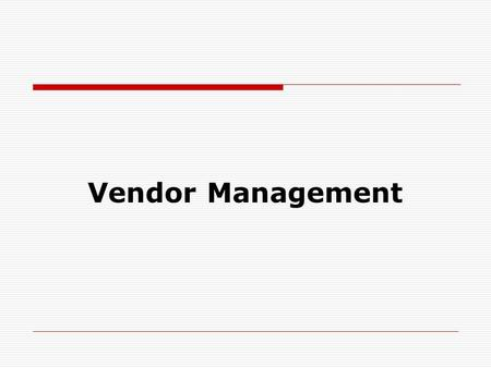 Vendor Management.  After selecting what to why? and how much to buy? There is a need to select from where to buy? i.e. the source of merchandise supply.