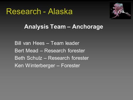 Research - Alaska Analysis Team – Anchorage Bill van Hees – Team leader Bert Mead – Research forester Beth Schulz – Research forester Ken Winterberger.