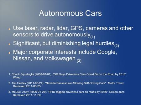 Autonomous Cars Use laser, radar, lidar, GPS, cameras and other sensors to drive autonomously (1) Significant, but diminishing legal hurdles (2) Major.