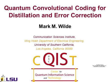 Quantum Convolutional Coding for Distillation and Error Correction Mark M. Wilde Communication Sciences Institute, Ming Hsieh Department of Electrical.