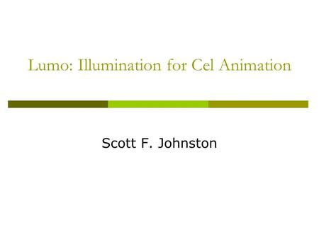 Lumo: Illumination for Cel Animation Scott F. Johnston.