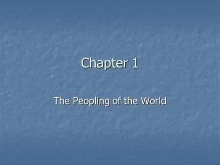 Chapter 1 The Peopling of the World. Introduction Pre-History - The time before writing (about 3,000 BC) Pre-History - The time before writing (about.