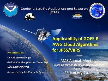 1 Center for S a t ellite A pplications and R esearch (STAR) Applicability of GOES-R AWG Cloud Algorithms for JPSS/VIIRS AMS Annual Meeting Future Operational.