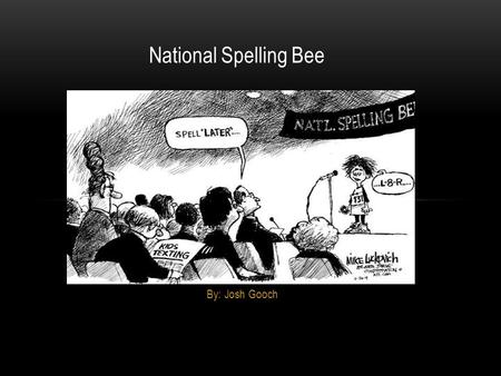 By: Josh Gooch National Spelling Bee. BACKGROUND Cartoonist: Mike Luckovich Published by the Atlanta journal-Constitution in 2009.