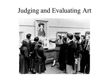 Judging and Evaluating Art. Liking versus Evaluating Liking is the domain of the casual or serious consumer of visual art Evaluating is the domain of.