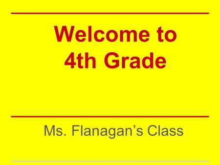 Welcome to 4th Grade Ms. Flanagan's Class. Your 2013-2014 Teachers Ms. Flanagan- Reading, Language Arts (writing, spelling, grammar), Math, Social Studies.