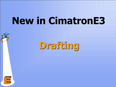 Drafting New in CimatronE3. Drafting Enhancements User defined view. View attributes. Frames. New drafting interaction. Section view for open objects.
