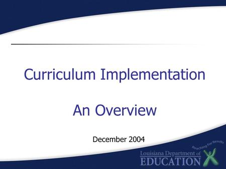 Curriculum Implementation An Overview December 2004.