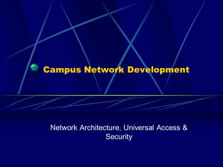 Campus Network Development Network Architecture, Universal Access & Security.