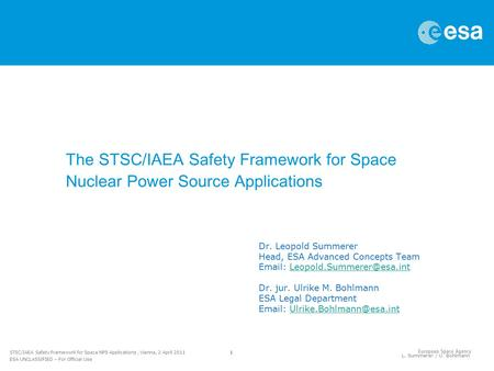 1 STSC/IAEA Safety Framework for Space NPS Applications, Vienna, 2 April 2011 ESA UNCLASSIFIED – For Official Use L. Summerer / U. Bohlmann The STSC/IAEA.