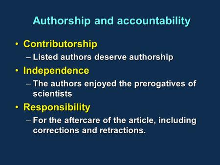 Authorship and accountability ContributorshipContributorship –Listed authors deserve authorship IndependenceIndependence –The authors enjoyed the prerogatives.