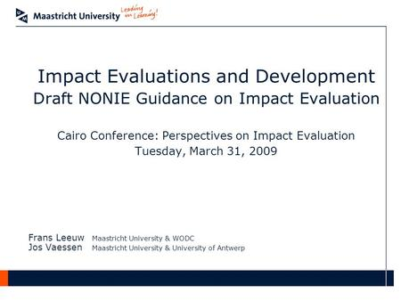 Impact Evaluations and Development Draft NONIE Guidance on Impact Evaluation Cairo Conference: Perspectives on Impact Evaluation Tuesday, March 31, 2009.